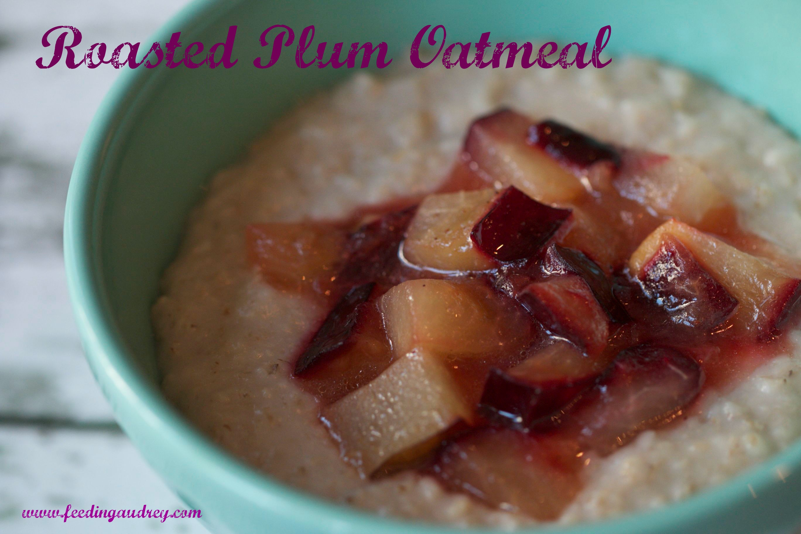 Roasted Plum Oatmeal www.feedingaudrey.com